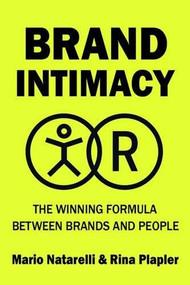 Brand Intimacy (A New Paradigm in Marketing) by Mario Natarelli, Rina Plapler, 9781578266852