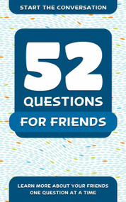 52 Questions for Friends (Learn More About Your Friends One Question At A Time) by Travis Hellstrom, 9781578266890