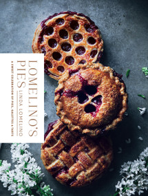 Lomelino's Pies (A Sweet Celebration of Pies, Galettes, and Tarts) by Linda Lomelino, 9781611804560