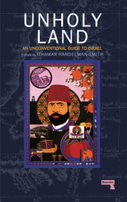 The Unholy Land (An Unconventional Guide to Israel) by Ithamar Handelman Smith, 9781910924587