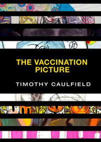 The Vaccination Picture by Timothy Caulfield, 9780735234994