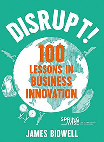 Disrupt! (100 Lessons in Business Innovation) by James Bidwell, 9781473654754