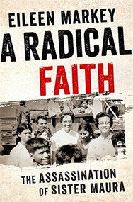 A Radical Faith (The Assassination of Sister Maura) by Eileen Markey, 9781568585734