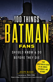 100 Things Batman Fans Should Know & Do Before They Die by Joseph McCabe, 9781629373980