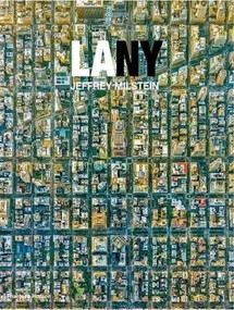LA NY (Aerial Photographs of Los Angeles and New York) by Jeffrey Milstein, Jay Maisel, Owen Hopkins, 9780500544891