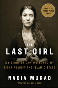 The Last Girl (My Story of Captivity, and My Fight Against the Islamic State) by Nadia Murad, Amal Clooney, 9781524760434