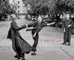 A Way of Life (Zen Monastics at Work and at Play) by Paul Davis, 9781941529768