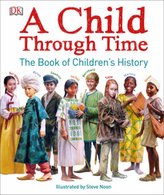 A Child Through Time (The Book of Children's History) by Phil Wilkinson, Steve Noon, 9781465444936
