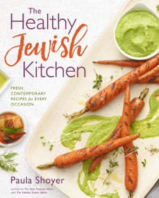 The Healthy Jewish Kitchen (Fresh, Contemporary Recipes for Every Occasion) by Paula Shoyer, 9781454922902
