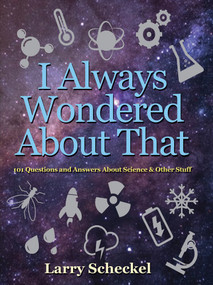 I Always Wondered About That (101 Questions and Answers about Science and Other Stuff) by Larry Scheckel, 9781943431298