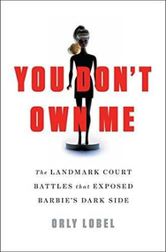 You Don't Own Me (How Mattel v. MGA Entertainment Exposed Barbie's Dark Side) by Orly Lobel, 9780393254075