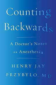 Counting Backwards (A Doctor's Notes on Anesthesia) by Henry Jay Przybylo, 9780393254433