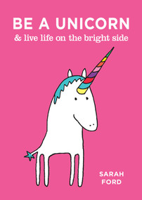 Be a Unicorn & Live Life on the Bright Side (Miniature Edition) by Sarah Ford, 9781449491178