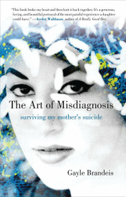 The Art of Misdiagnosis (Surviving My Mother's Suicide) by Gayle Brandeis, 9780807044865