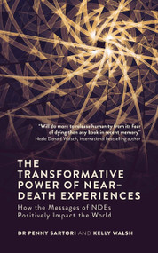 The Transformative Power of Near-Death Experiences (How the Messages of NDEs Can Positively Impact the World) by Dr. Penny Sartori, Kelly Walsh, 9781786780331