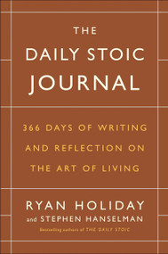 The Daily Stoic Journal (366 Days of Writing and Reflection on the Art of Living) by Ryan Holiday, Stephen Hanselman, 9780525534396