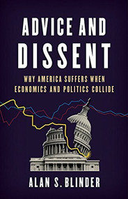 Advice and Dissent (Why America Suffers When Economics and Politics Collide) by Alan S. Blinder, 9780465094172