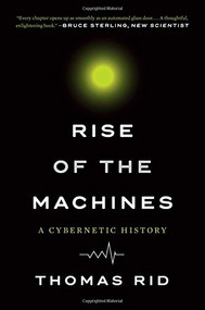 Rise of the Machines (A Cybernetic History) - 9780393354959 by Thomas Rid, 9780393354959