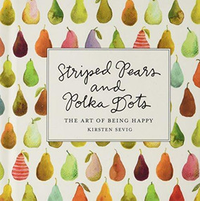 Striped Pears and Polka Dots (The Art of Being Happy: 6 Pack) by Kirsten Sevig, 9781682682074