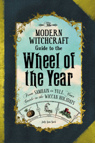 The Modern Witchcraft Guide to the Wheel of the Year (From Samhain to Yule, Your Guide to the Wiccan Holidays) by Judy Ann Nock, 9781507205372