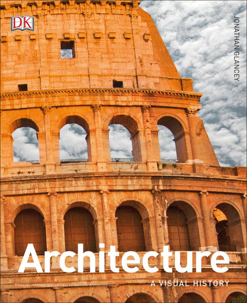 Architecture (A Visual History) by Jonathan Glancey, 9781465464682