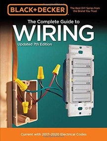 Black & Decker The Complete Guide to Wiring, Updated 7th Edition (Current with 2017-2020 Electrical Codes) by Editors of Cool Springs Press, 9780760353578