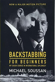 Backstabbing for Beginners (My Crash Course in International Diplomacy) by Michael Soussan, 9781568588629