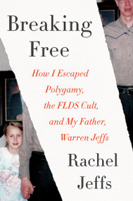 Breaking Free (How I Escaped Polygamy, the FLDS Cult, and My Father, Warren Jeffs) by Rachel Jeffs, 9780062670526