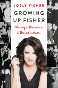 Growing Up Fisher (Musings, Memories, and Misadventures) by Joely Fisher, 9780062695536