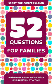 52 Questions for Families (Learn More About Your Family One Question At A Time) by Travis Hellstrom, 9781578266937