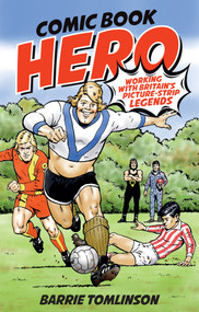 Comic Book Hero (A Life with Britain's Picture Strip Legends) by Barrie Tomlinson, 9781785313240