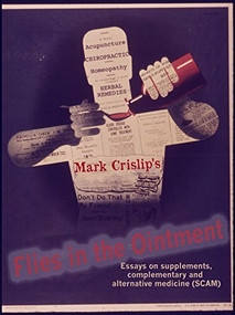 Flies in the Ointment (Essays on supplements, complementary and alternative medicine (SCAM)) by Mark Crislip, 9781938463686