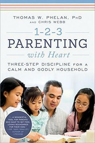 1-2-3 Parenting with Heart (Three-Step Discipline for a Calm and Godly Household) by Thomas Phelan, Chris Webb, 9781492653028