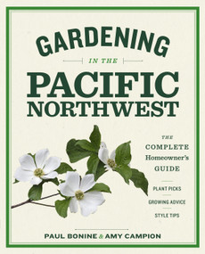 Gardening in the Pacific Northwest (The Complete Homeowner's Guide) by Paul Bonine, Amy Campion, 9781604693331