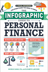 The Infographic Guide to Personal Finance (A Visual Reference for Everything You Need to Know) by Michele Cagan, Elisabeth Lariviere, 9781507204665