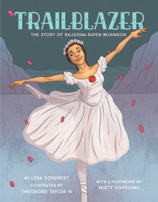 Trailblazer (The Story of Ballerina Raven Wilkinson) by Leda Schubert, Theodore Taylor, 9781499805925