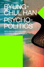 Psychopolitics (Neoliberalism and New Technologies of Power) - 9781784785772 by Byung-Chul Han, Erik Butler, 9781784785772
