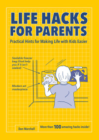 Life Hacks for Parents (Practical Hints for Making Life with Kids Easier) by Dan Marshall, 9780062676184