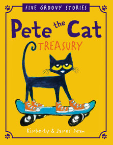 Pete the Cat Treasury (Five Groovy Stories) by James Dean, James Dean, Kimberly Dean, 9780062740366