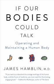If Our Bodies Could Talk (Operating and Maintaining a Human Body) by James Hamblin, 9781101970829