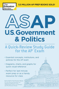 ASAP U.S. Government & Politics: A Quick-Review Study Guide for the AP Exam by The Princeton Review, 9781524757663
