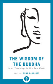 The Wisdom of the Buddha (Heart Teachings in His Own Words) by Anne Bancroft, 9781611805017