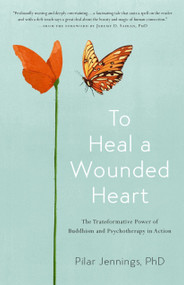 To Heal a Wounded Heart (The Transformative Power of Buddhism and Psychotherapy in Action) by Pilar Jennings, 9781611805154