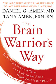 The Brain Warrior's Way (Ignite Your Energy and Focus, Attack Illness and Aging, Transform Pain into Purpose) - 9781101988480 by Daniel G. Amen, M.D., Tana Amen BSN, RN, 9781101988480
