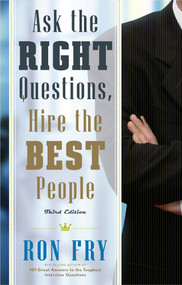 Ask the Right Questions, Hire the Best People, Third Edition by Ron Fry, 9781601631084