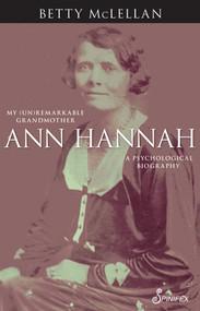 Ann Hannah, My (Un)Remarkable Grandmother (A Psychological Biography) by Betty McLellan, 9781925581287