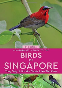 A Naturalist's Guide to the Birds of Singapore by Yong Ding Li, Lim Kim Chuah, Lee Tiah Khee, 9781912081653