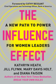 The Influence Effect (A New Path to Power for Women Leaders) by Kathryn Heath, Jill Flynn, Mary Davis Holt, Diana Faison, 9781523082766