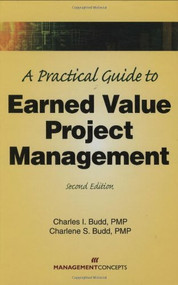 A Practical Guide to Earned Value Project Management by Charles I. Budd, 9781567262568