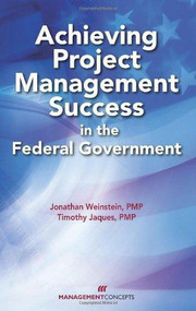 Achieving Project Management Success in the Federal Government by Jonathan Weinstein, Timothy Jacques, 9781567262759